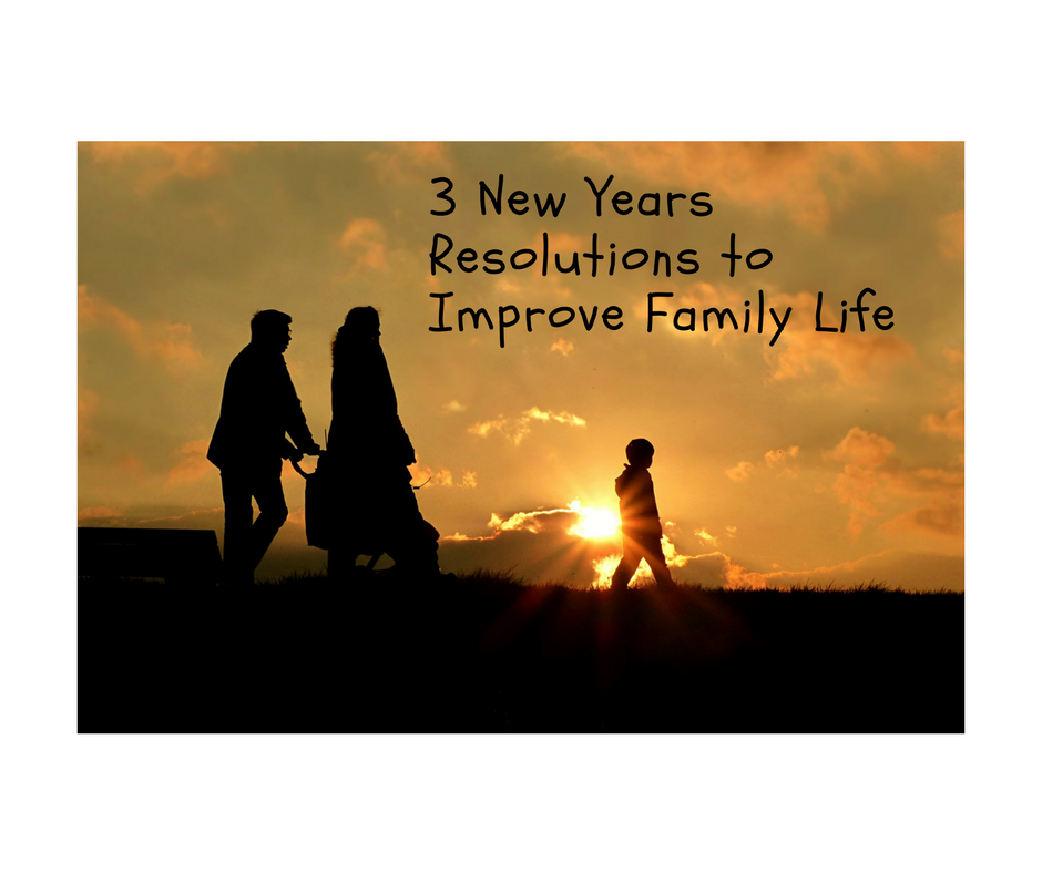 3 New Year's Resolutions to Improve Family Life