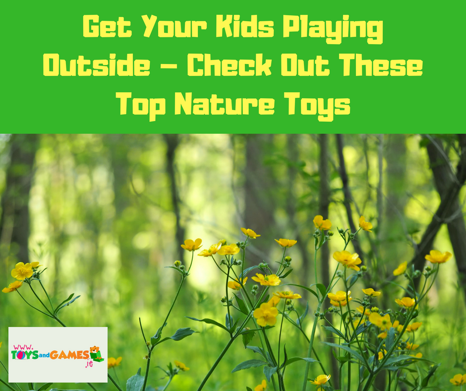 Get Your Kids Playing Outside – Check Out These Top Nature Toys
