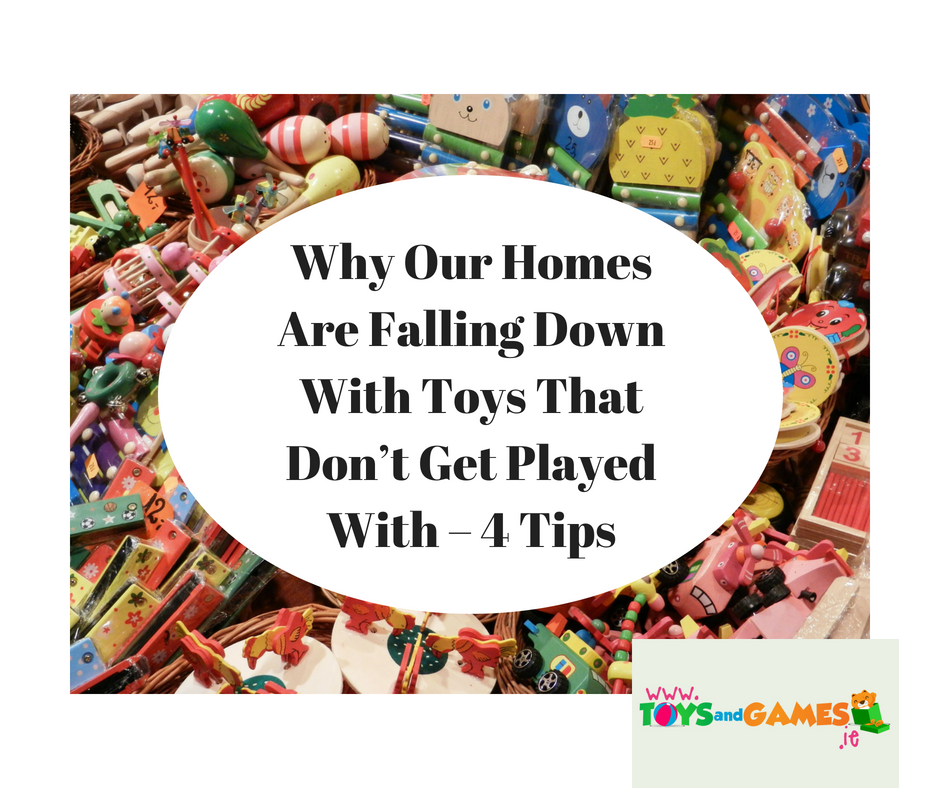Why Our Homes Are Falling Down With Toys That Don't Get Played With – 4 Tips
