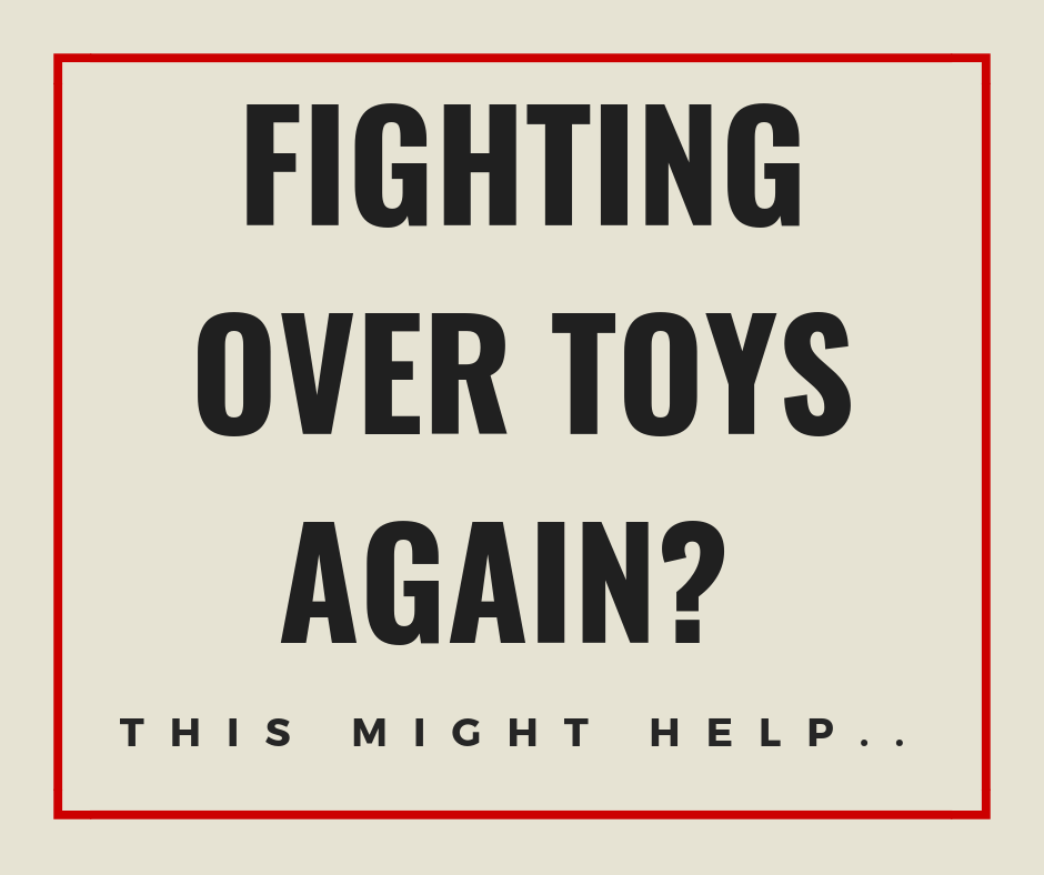 Fighting Over Toys Again? This Might Help…