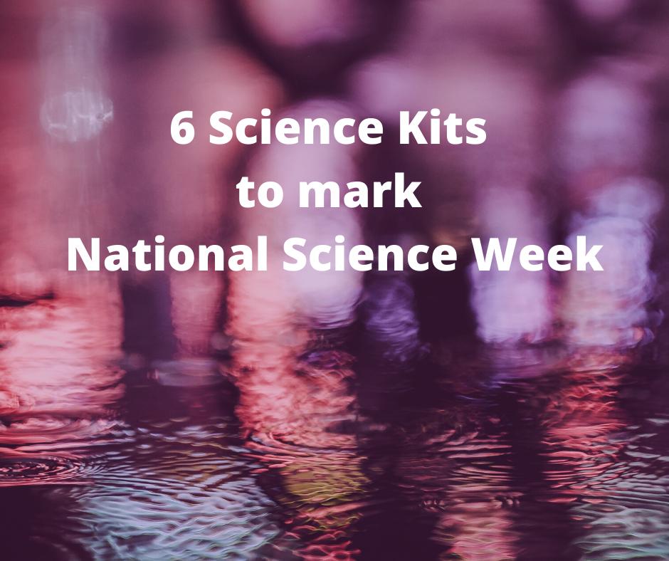 6 Fun Science Kits to mark Science Week