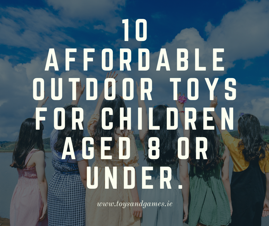 10 Affordable Outdoor Toys for Children aged 8 or under.