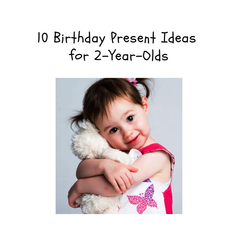 10 Birthday Present Ideas for 2-Year-Olds