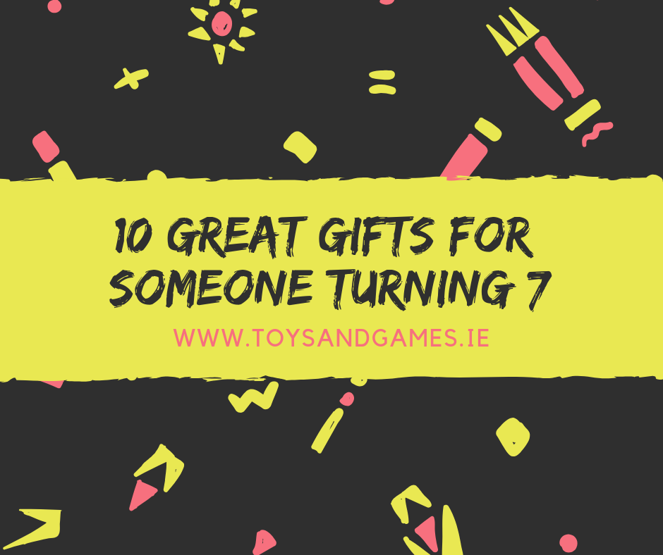 10 Great Gifts for Someone Turning 7