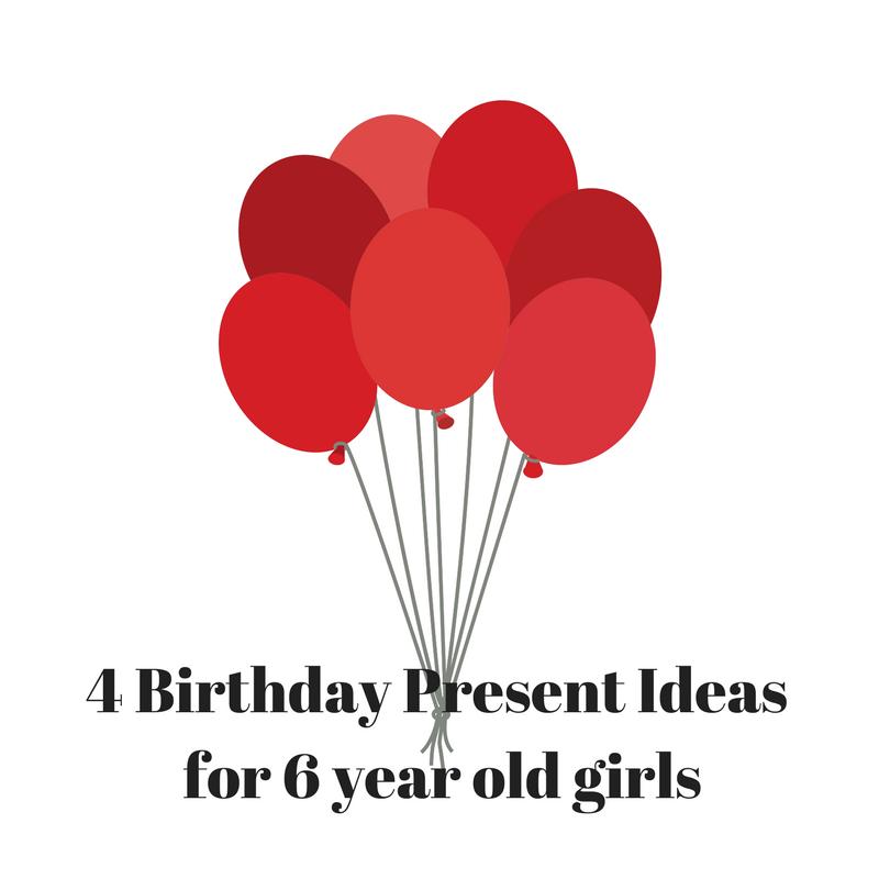 4 Birthday Present Ideas for 6 Year Old Girls