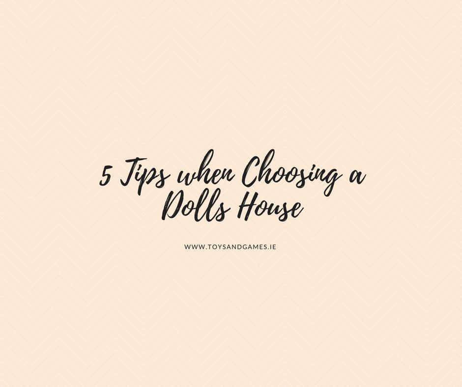 5 Tips When Choosing a Dolls House