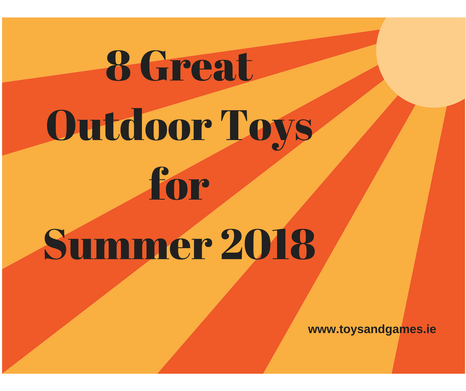 8 Great Outdoor Toys for Summer 2018