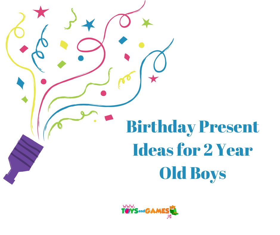 Birthday Present Ideas for 2 Year Old Boys