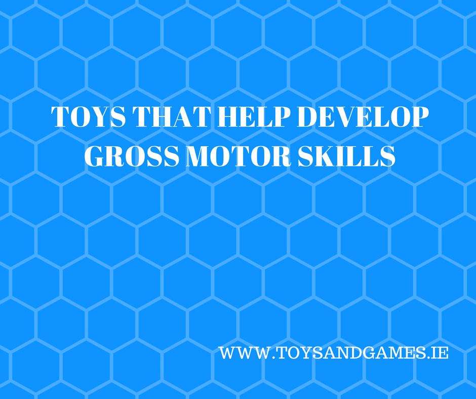 Toys that Help Develop Gross Motor Skills