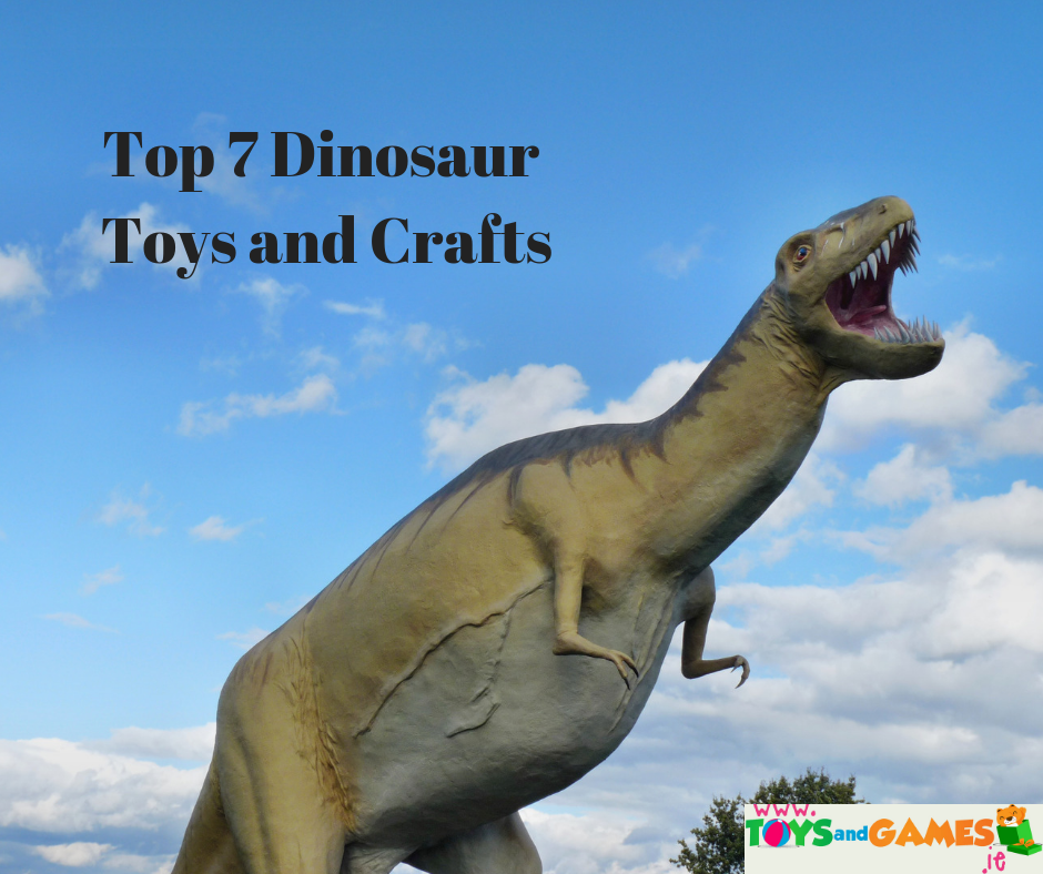 Top 7 Dinosaur Toys and Crafts